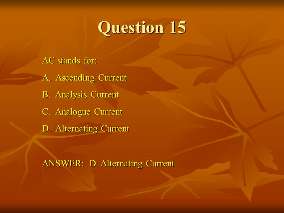 Question 15 AC stands for: A. Ascending Current B. Analysis Current