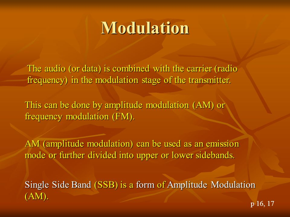 Modulation The audio (or data) is combined with the carrier (radio frequency) in the modulation stage of the transmitter.