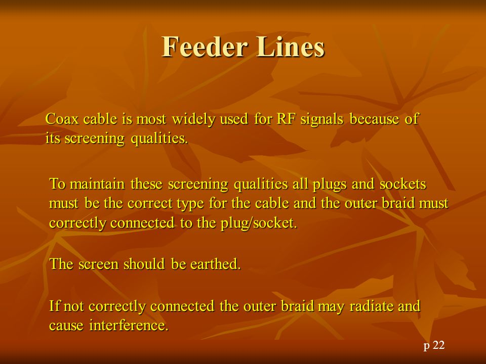 Feeder Lines Coax cable is most widely used for RF signals because of its screening qualities.