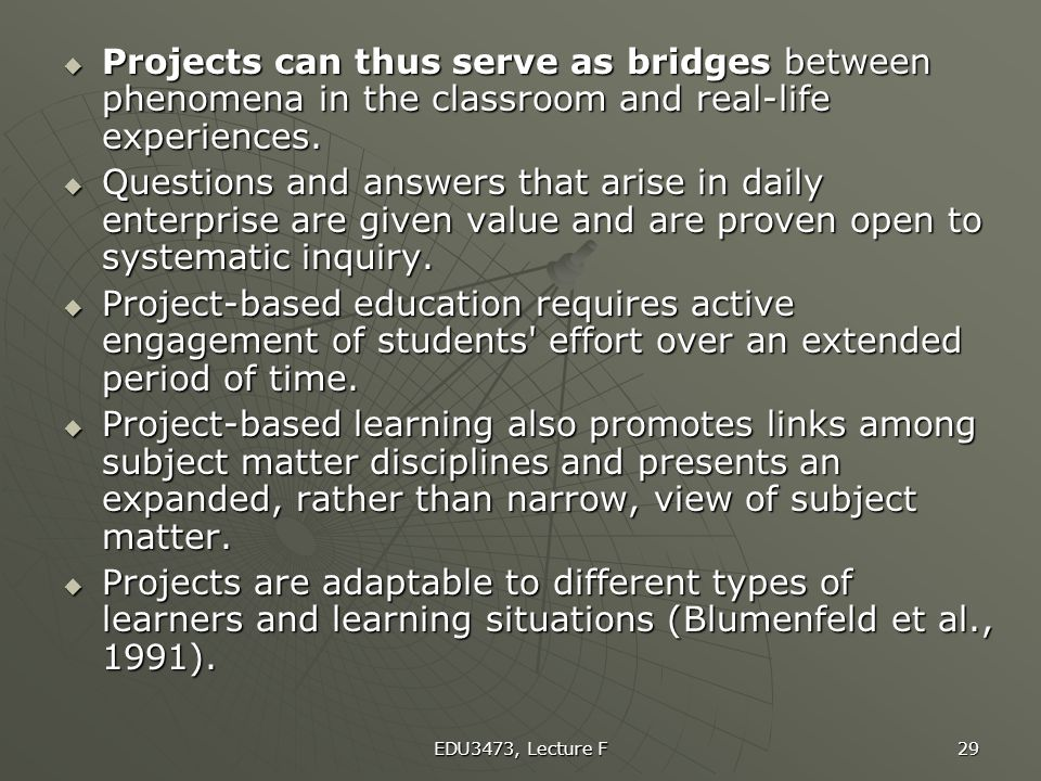 Projects can thus serve as bridges between phenomena in the classroom and real-life experiences.