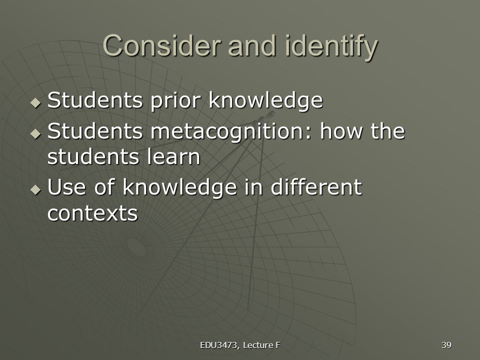Consider and identify Students prior knowledge
