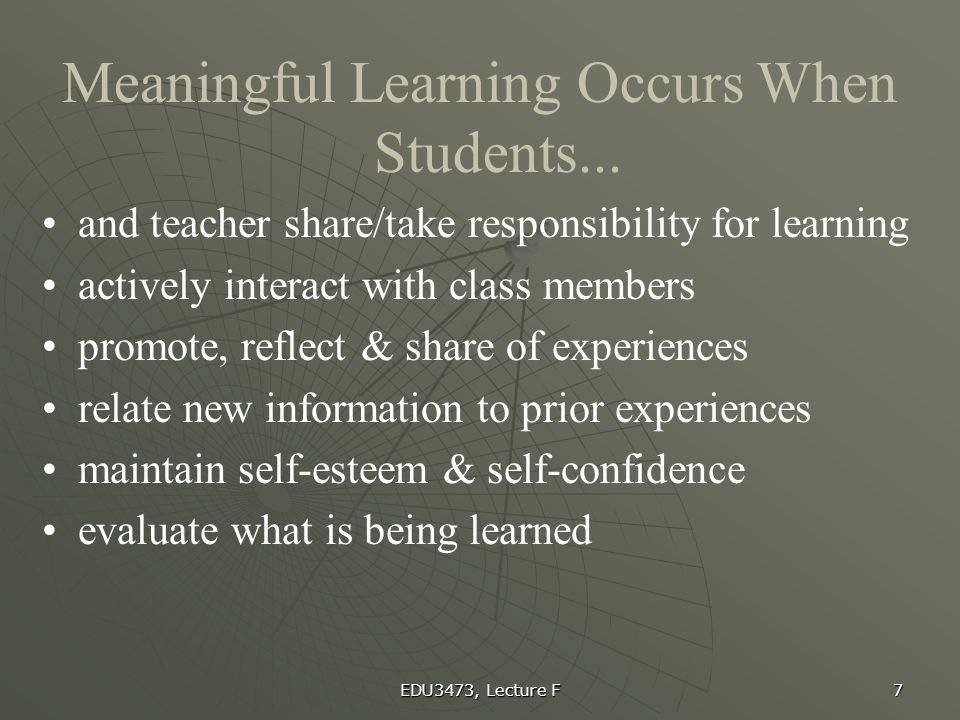 Meaningful Learning Occurs When Students...