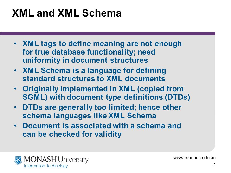XML and XML Schema XML tags to define meaning are not enough for true database functionality; need uniformity in document structures.