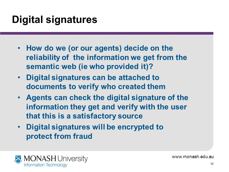 Digital signatures How do we (or our agents) decide on the reliability of the information we get from the semantic web (ie who provided it)