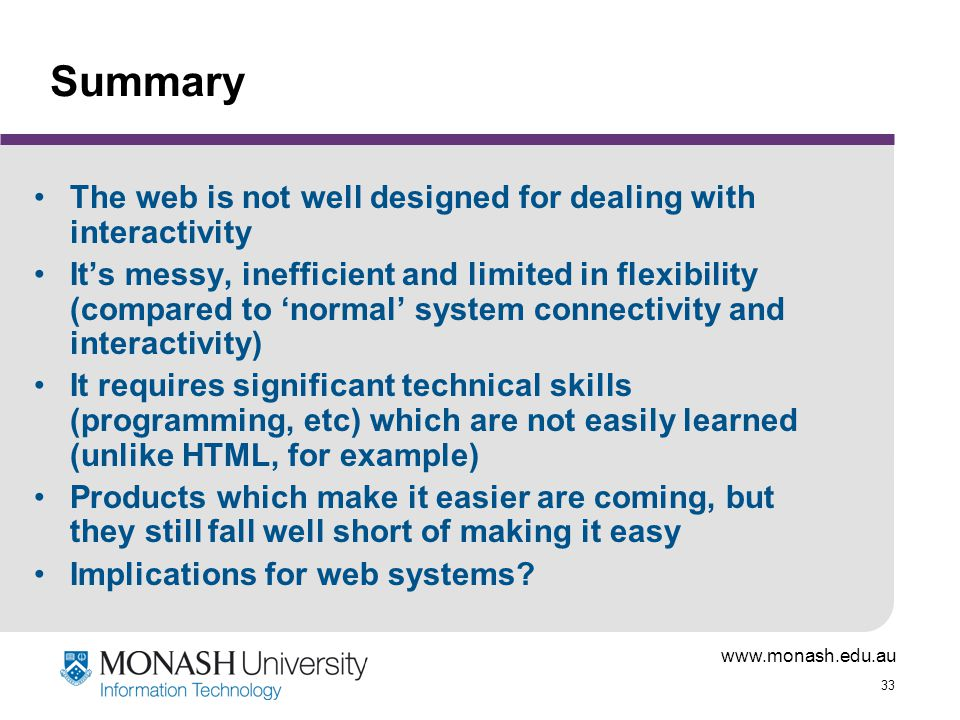 Summary The web is not well designed for dealing with interactivity