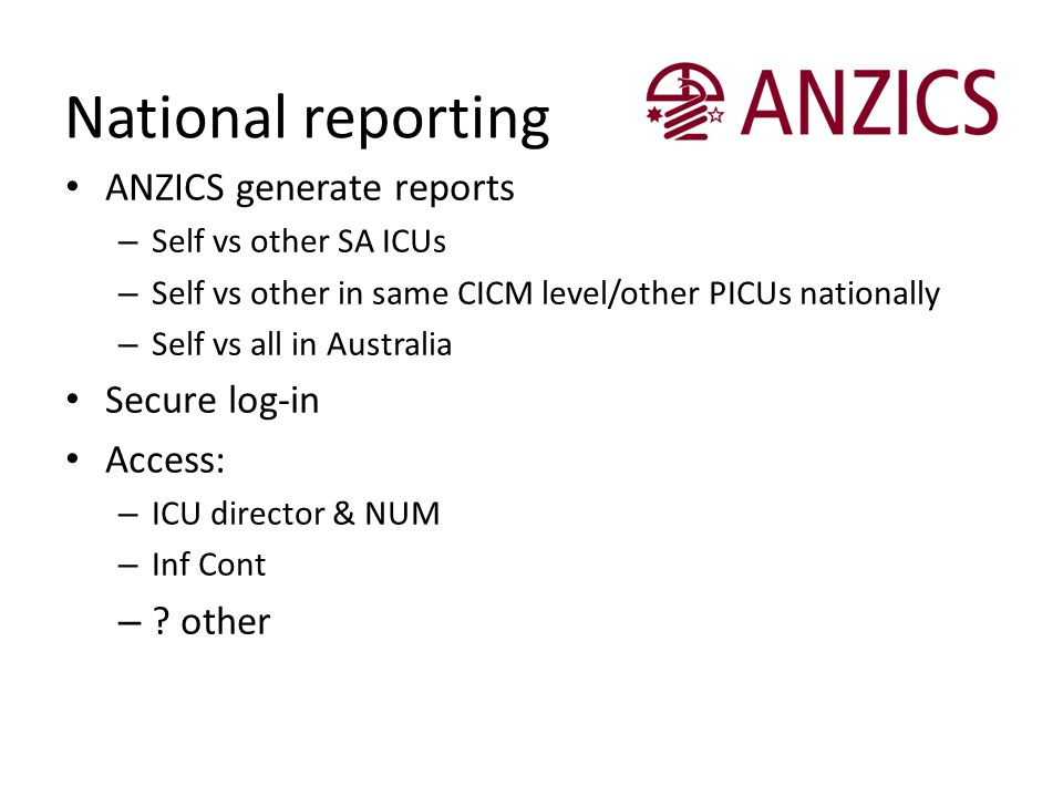 National reporting ANZICS generate reports Secure log-in Access: