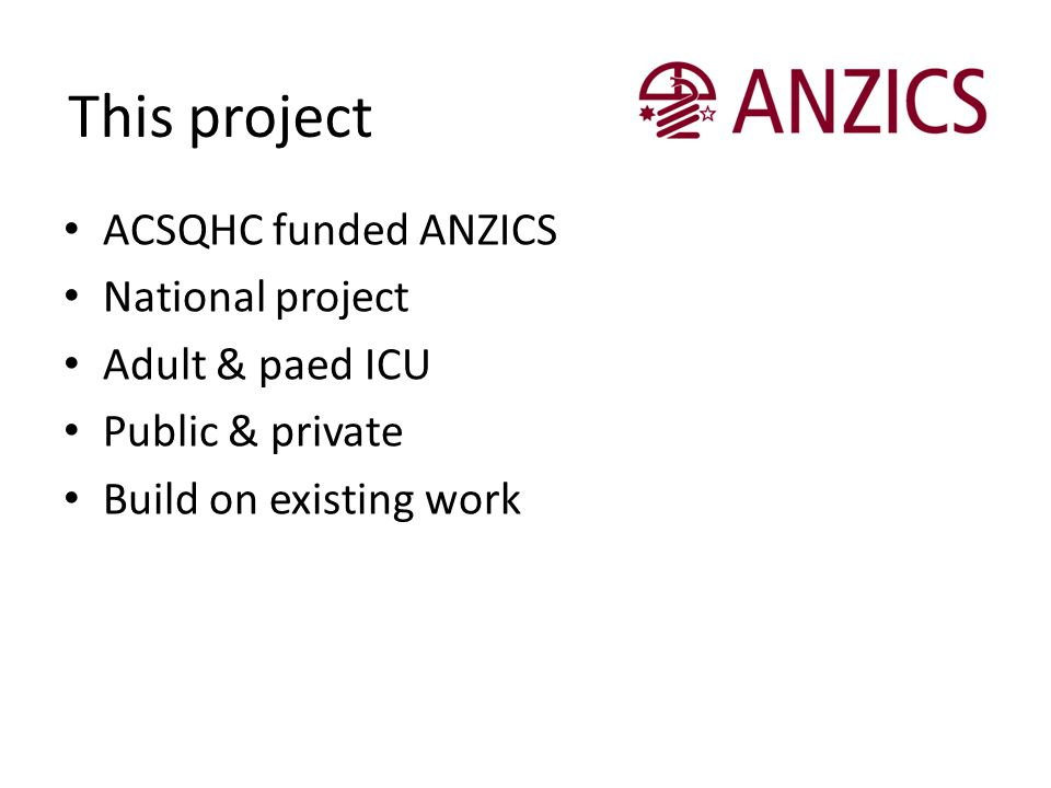This project ACSQHC funded ANZICS National project Adult & paed ICU