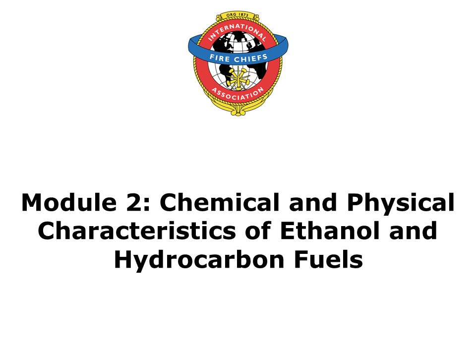 Module 2: Chemical and Physical Characteristics of Ethanol and Hydrocarbon Fuels