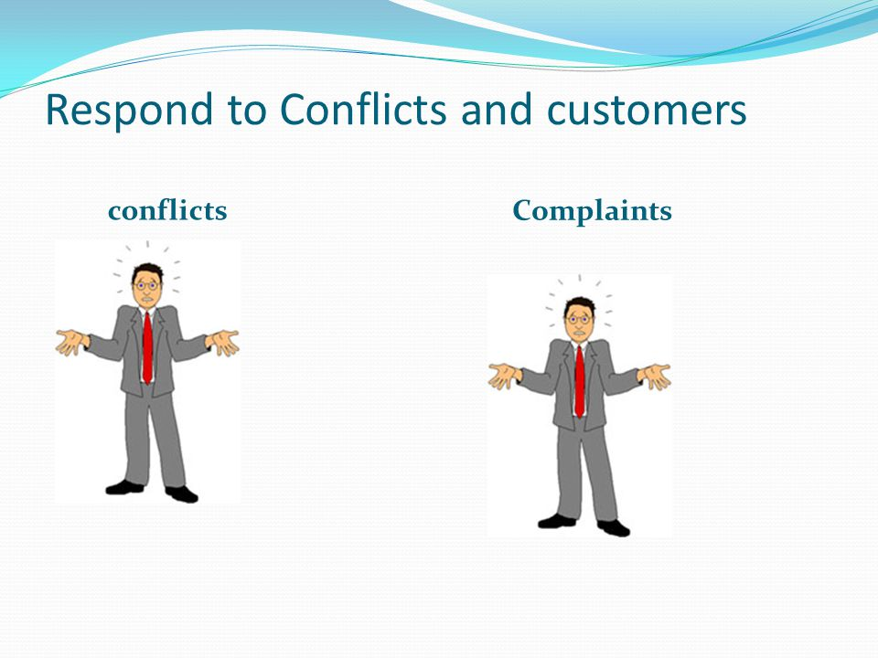 Respond to Conflicts and customers