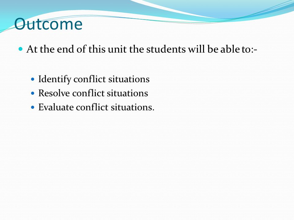 Outcome At the end of this unit the students will be able to:-