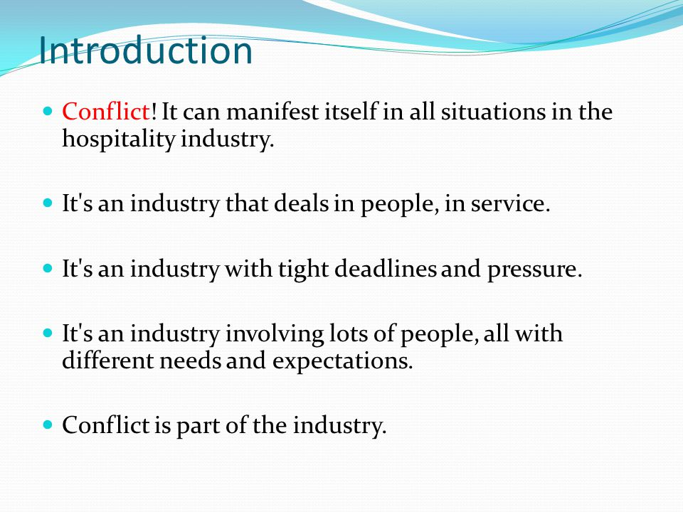 Introduction Conflict! It can manifest itself in all situations in the hospitality industry. It s an industry that deals in people, in service.
