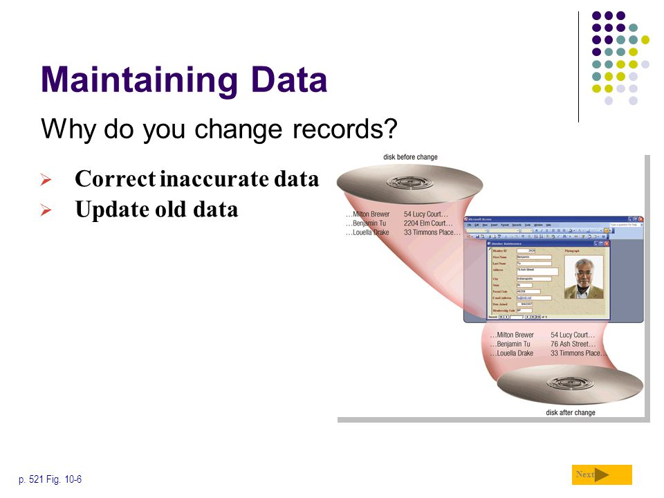 Maintaining Data Why do you change records Correct inaccurate data