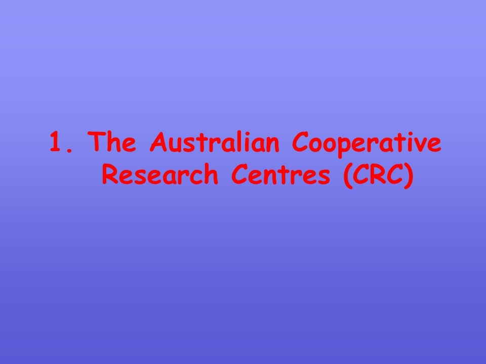 1. The Australian Cooperative Research Centres (CRC)