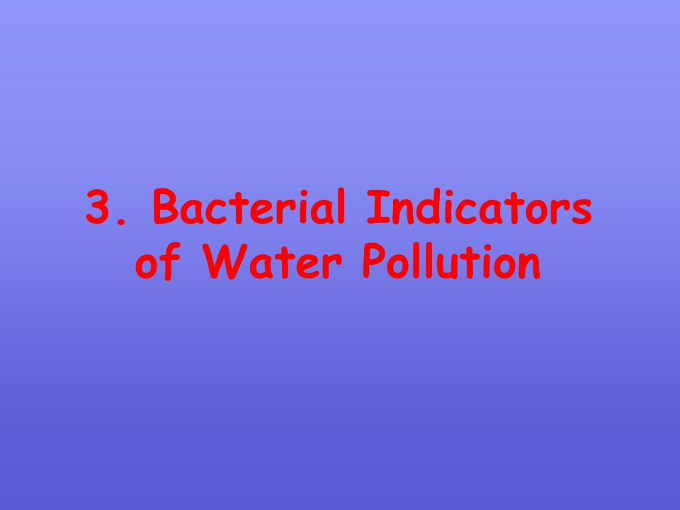3. Bacterial Indicators of Water Pollution