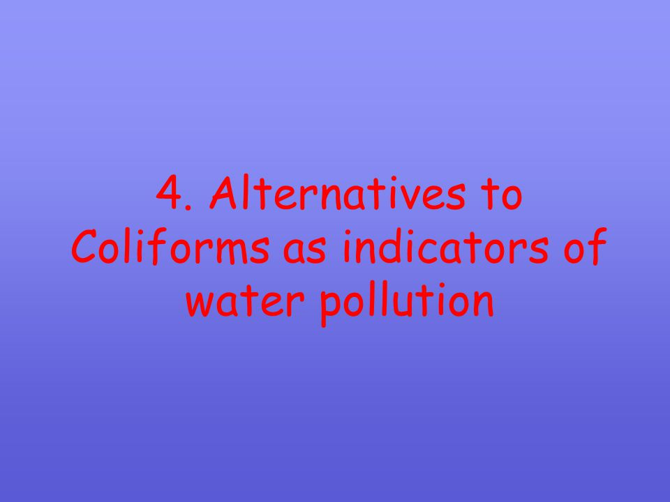 4. Alternatives to Coliforms as indicators of water pollution