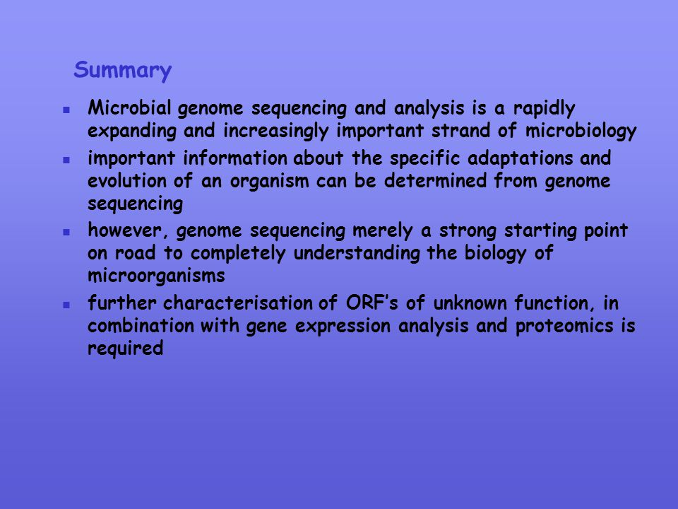 Summary Microbial genome sequencing and analysis is a rapidly expanding and increasingly important strand of microbiology.