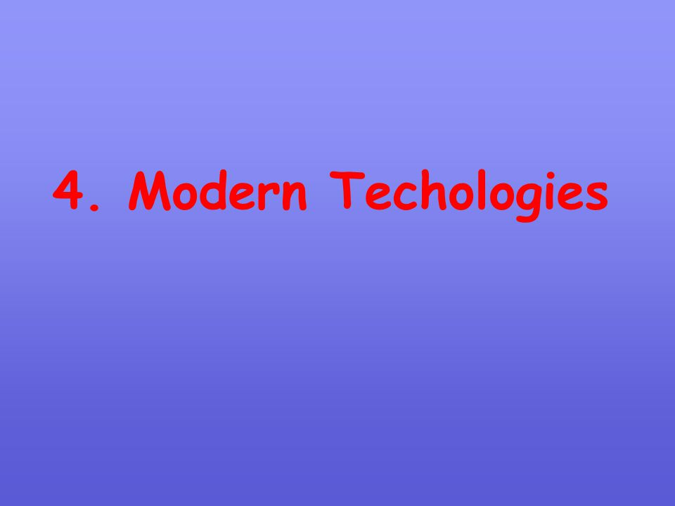4. Modern Techologies