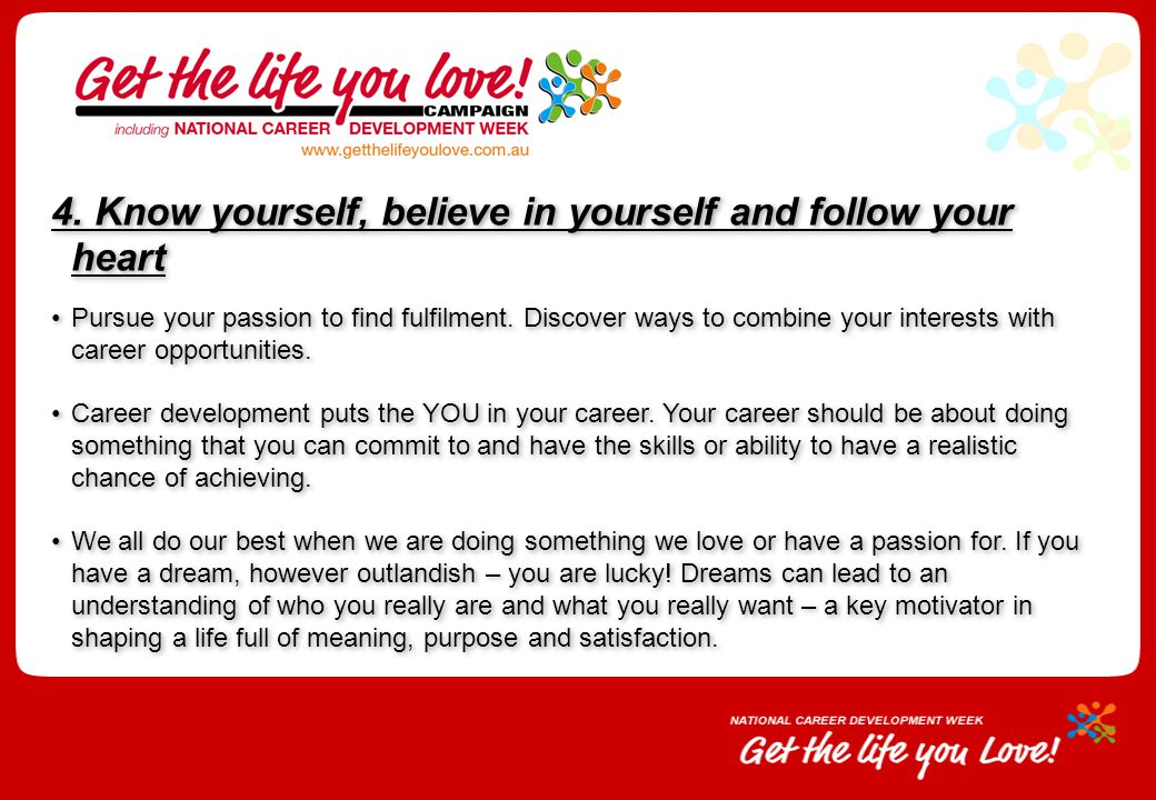 4. Know yourself, believe in yourself and follow your heart