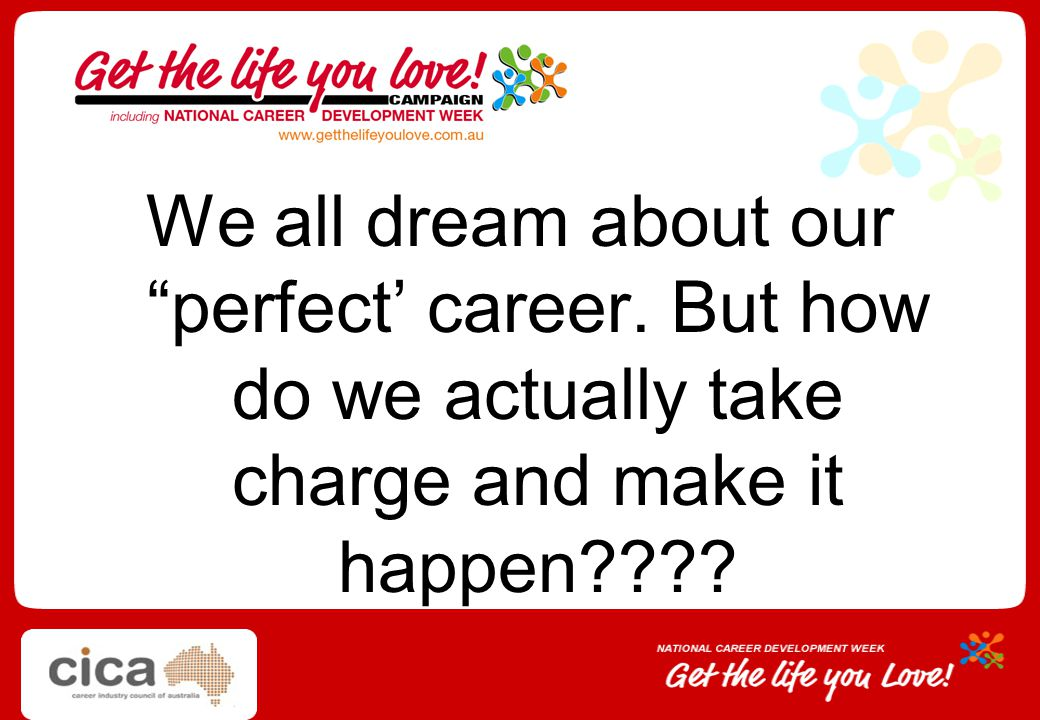 We all dream about our perfect' career