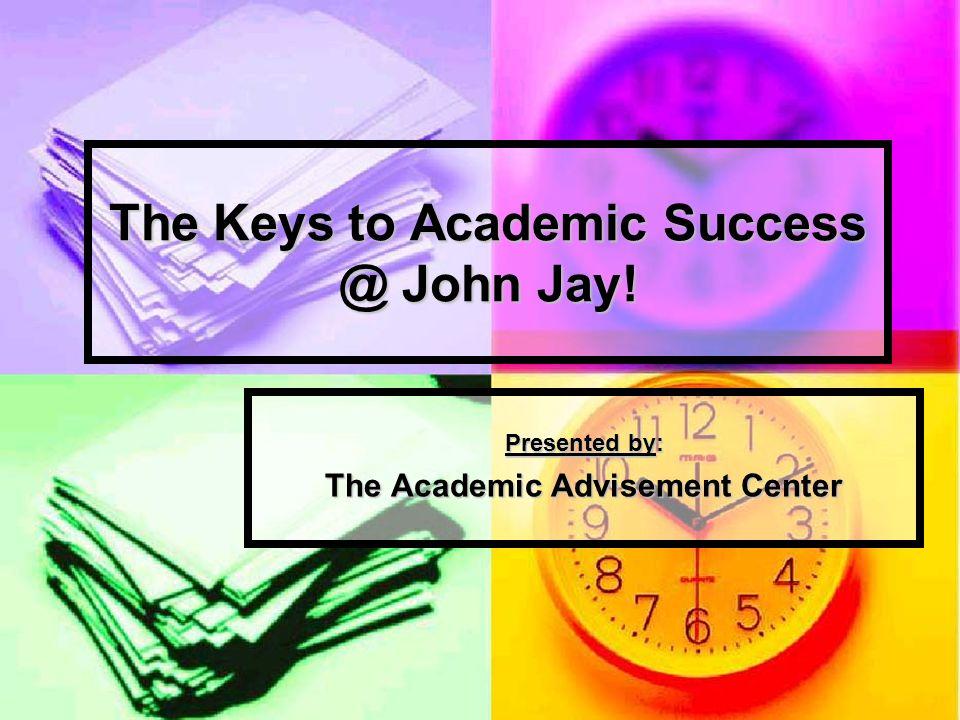 The Keys to Academic Success @ John Jay!