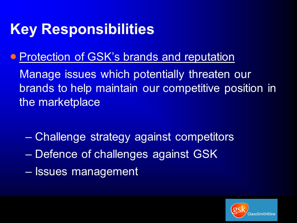 Key Responsibilities Protection of GSK's brands and reputation