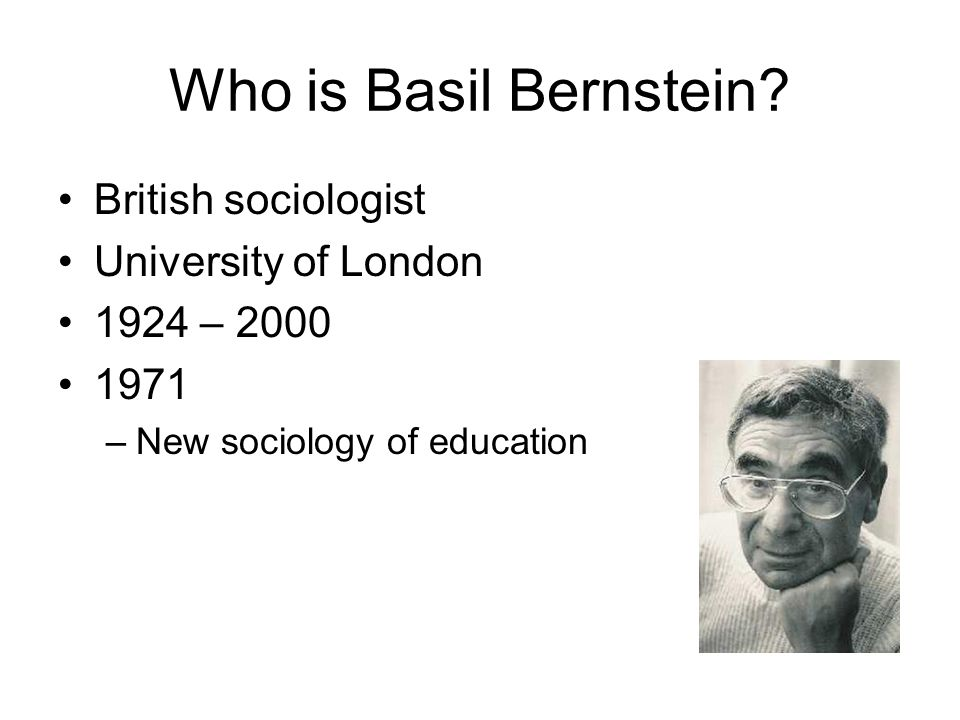 Who is Basil Bernstein British sociologist University of London
