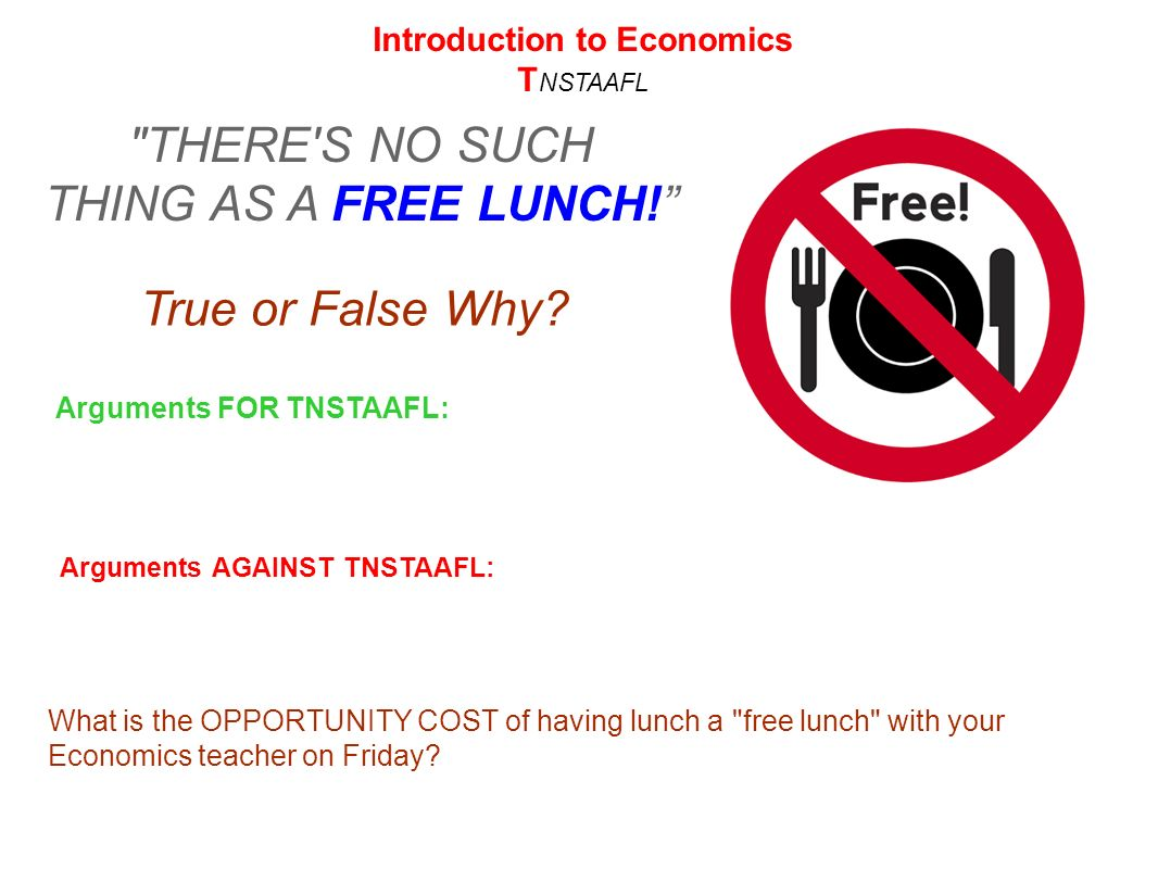 economics no such thing as a free lunch No such thing as a free lunch, the famous adage, refers to the idea that it's  impossible for a man to get  investing for beginners economics.