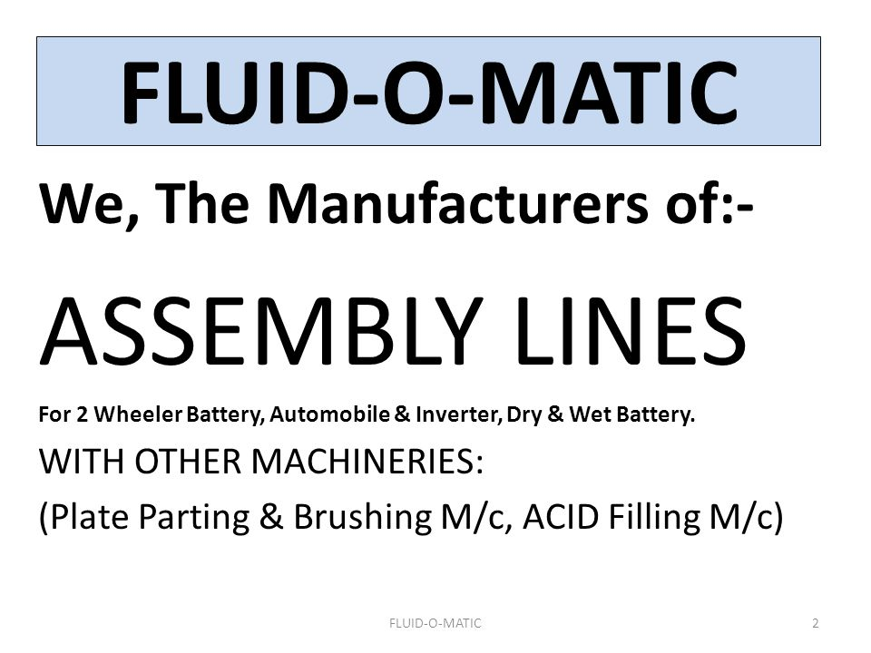 ASSEMBLY LINES FLUID-O-MATIC We, The Manufacturers of:-