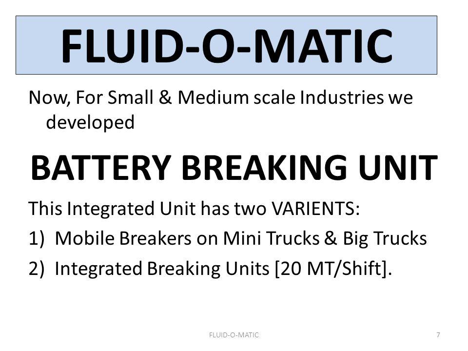 FLUID-O-MATIC BATTERY BREAKING UNIT