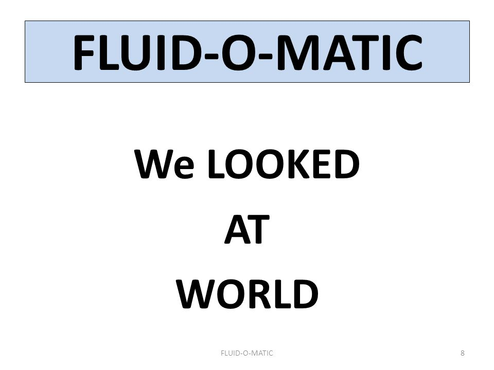 FLUID-O-MATIC We LOOKED AT WORLD FLUID-O-MATIC