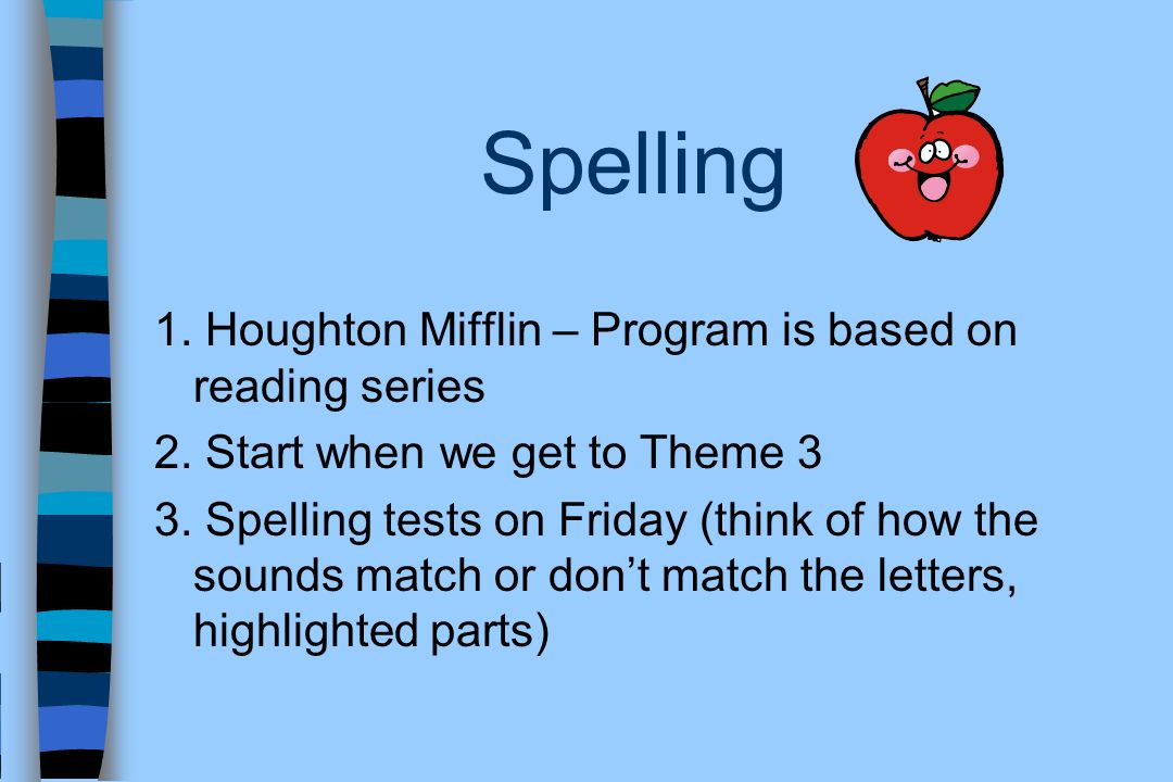 Spelling 1. Houghton Mifflin – Program is based on reading series