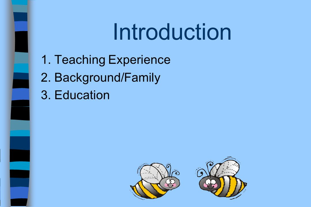Introduction 1. Teaching Experience 2. Background/Family 3. Education