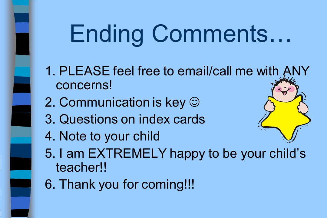 Ending Comments… 1. PLEASE feel free to email/call me with ANY concerns! 2. Communication is key 