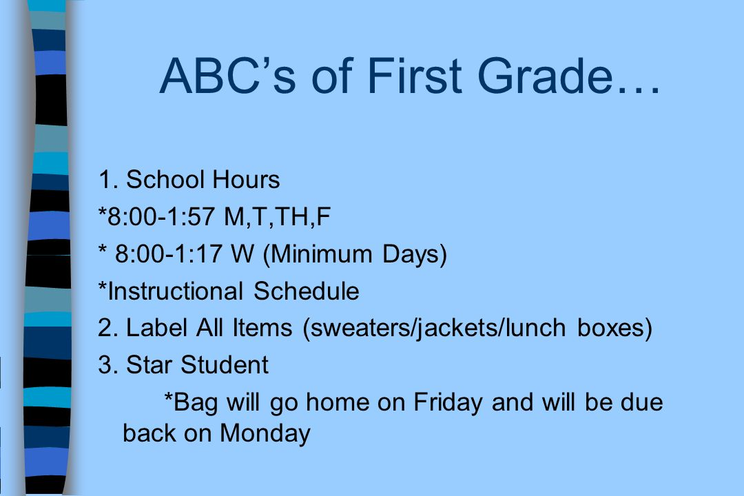 ABC's of First Grade… 1. School Hours *8:00-1:57 M,T,TH,F