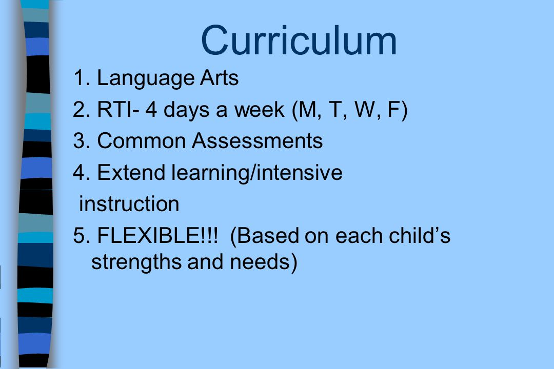 Curriculum 1. Language Arts 2. RTI- 4 days a week (M, T, W, F)
