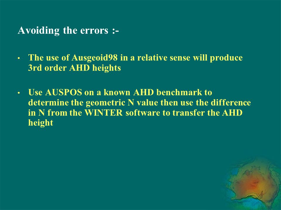 Avoiding the errors :- The use of Ausgeoid98 in a relative sense will produce 3rd order AHD heights.