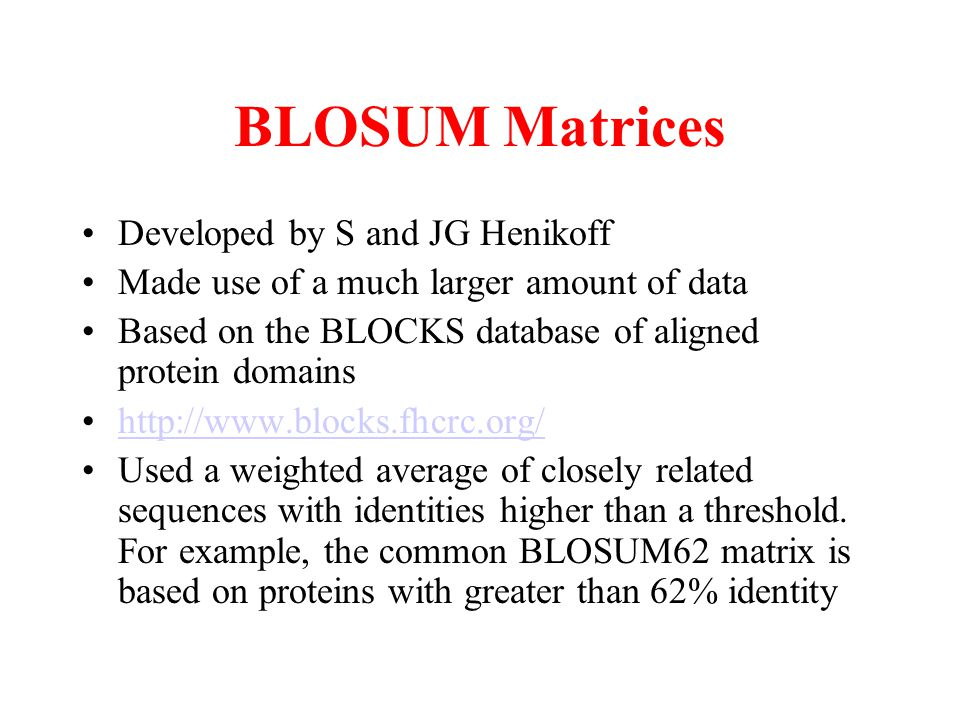 BLOSUM Matrices Developed by S and JG Henikoff