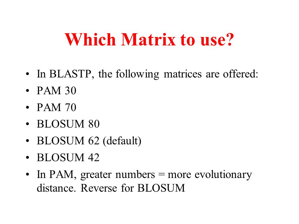 Which Matrix to use In BLASTP, the following matrices are offered: