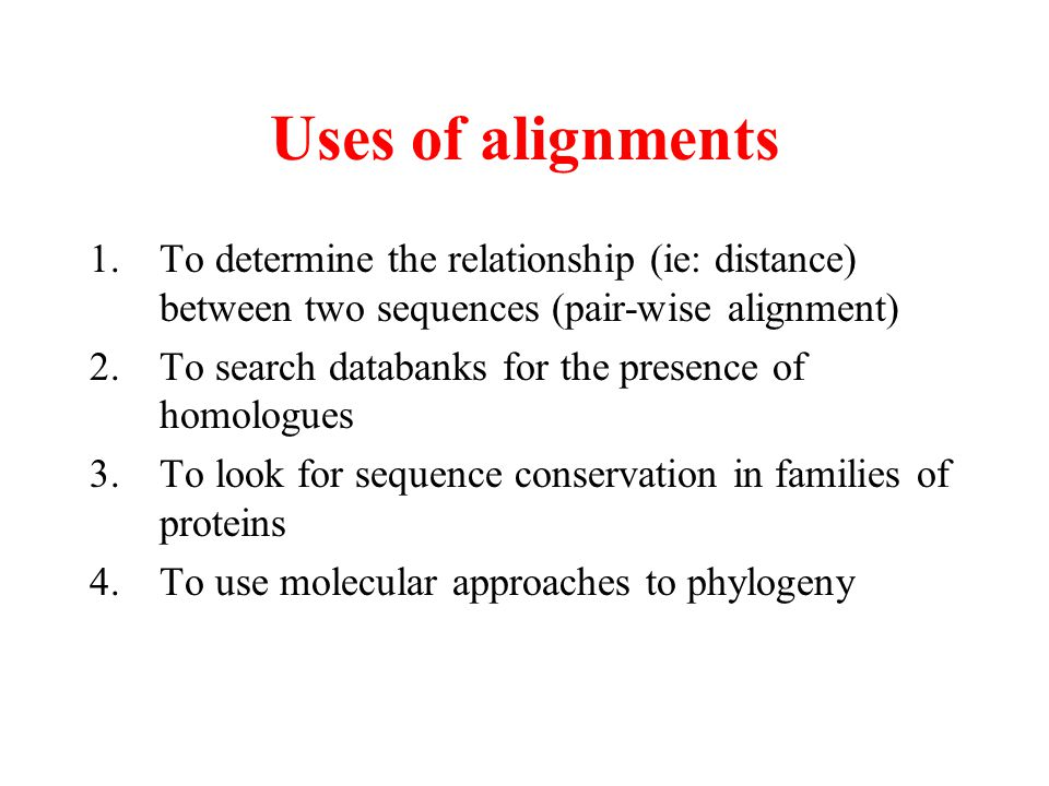 Uses of alignments To determine the relationship (ie: distance) between two sequences (pair-wise alignment)