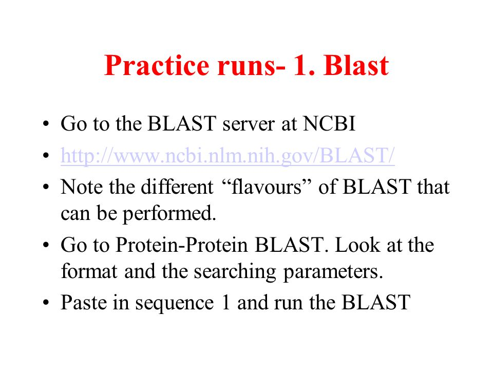 Practice runs- 1. Blast Go to the BLAST server at NCBI