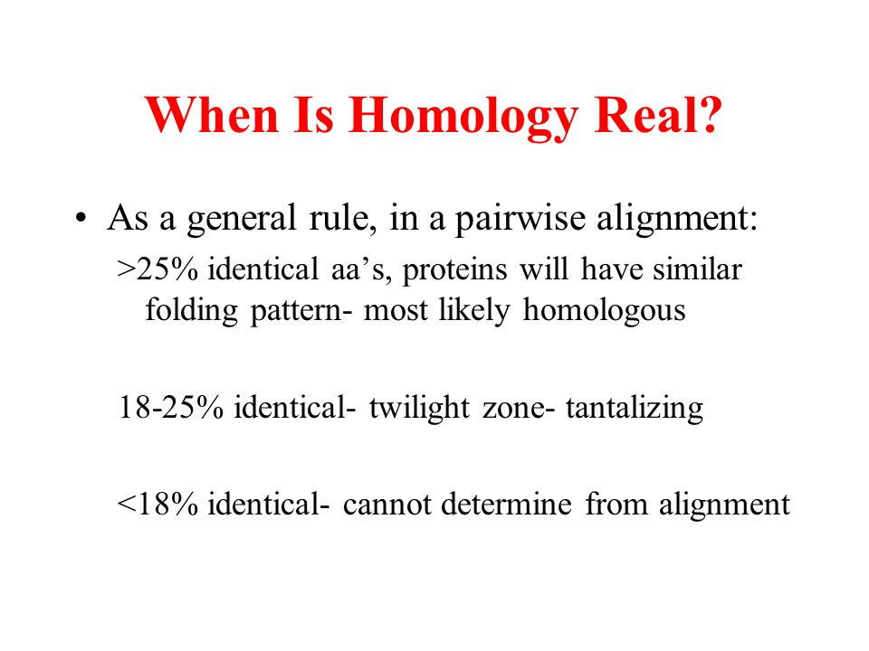 When Is Homology Real As a general rule, in a pairwise alignment: