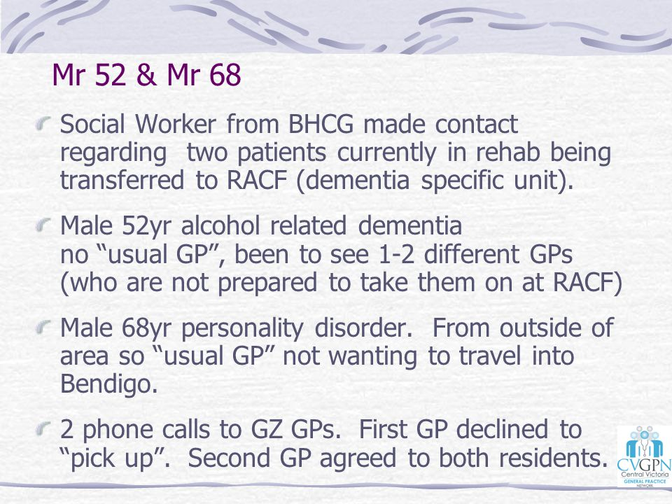 Mr 52 & Mr 68 Social Worker from BHCG made contact regarding two patients currently in rehab being transferred to RACF (dementia specific unit).
