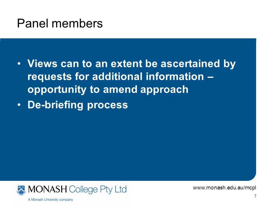 Panel members Views can to an extent be ascertained by requests for additional information – opportunity to amend approach.