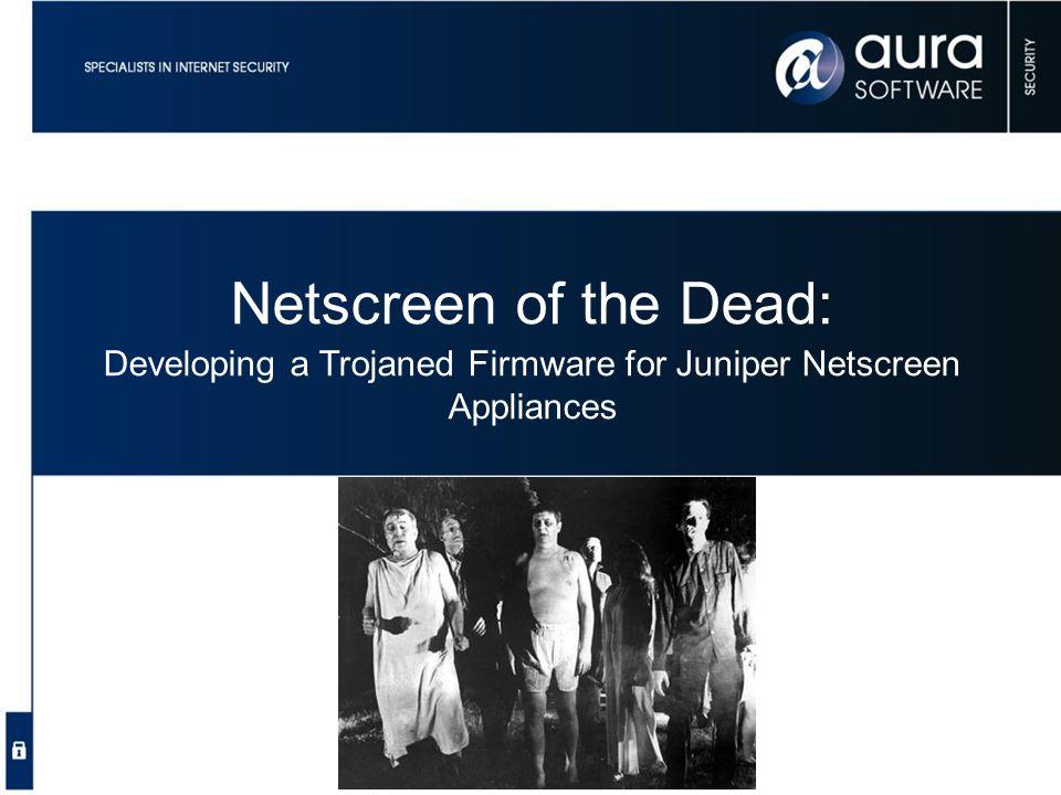 Netscreen of the Dead: Developing a Trojaned Firmware for Juniper Netscreen Appliances