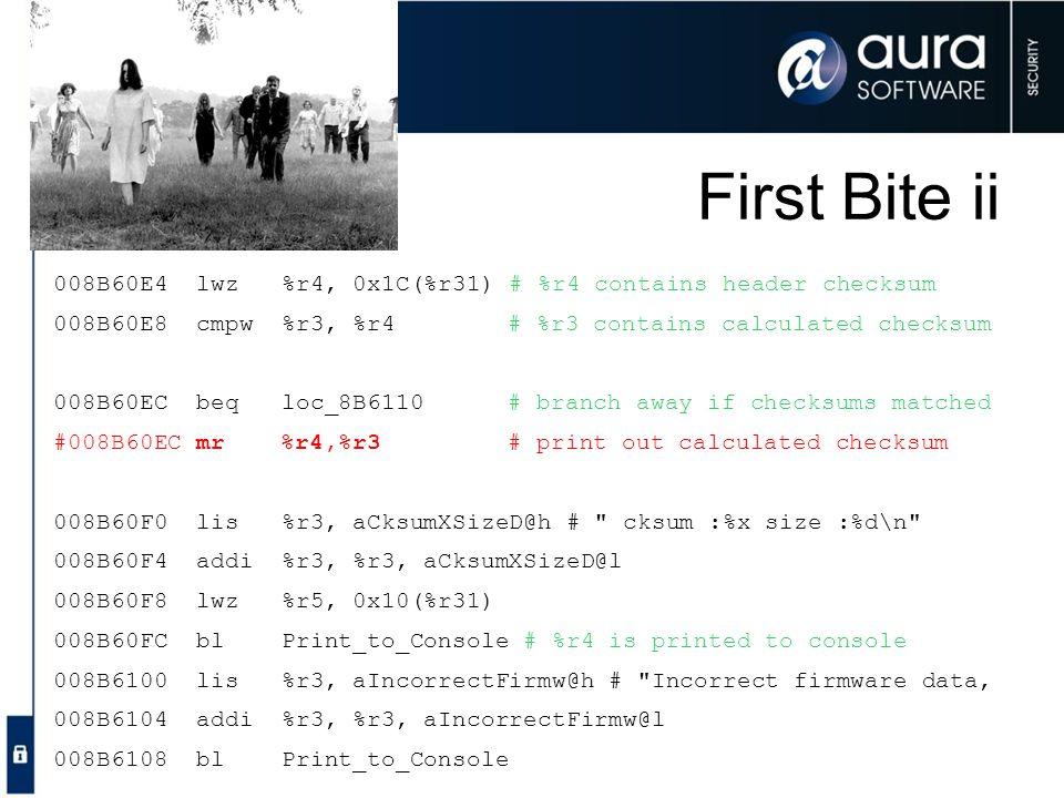 First Bite ii 008B60E4 lwz %r4, 0x1C(%r31) # %r4 contains header checksum. 008B60E8 cmpw %r3, %r4 # %r3 contains calculated checksum.