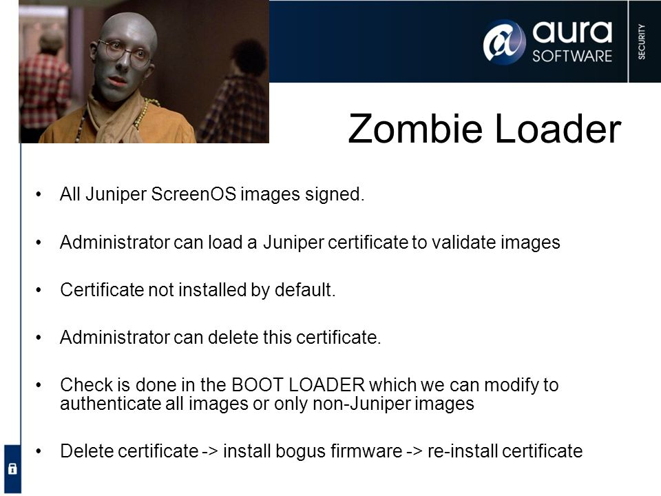 Zombie Loader All Juniper ScreenOS images signed.