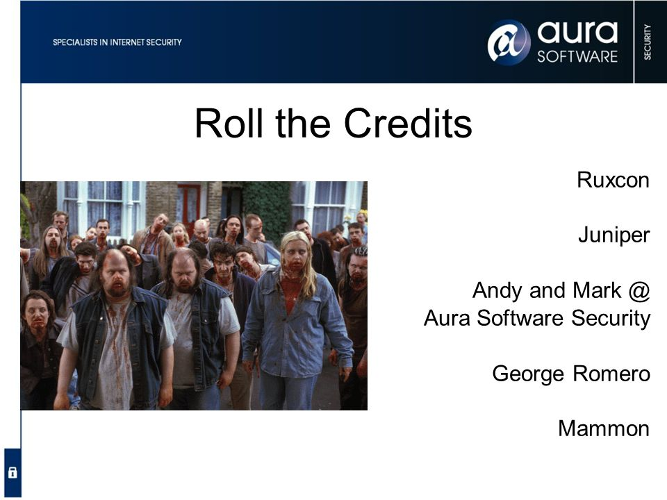 Roll the Credits Ruxcon Juniper Andy and Mark @ Aura Software Security