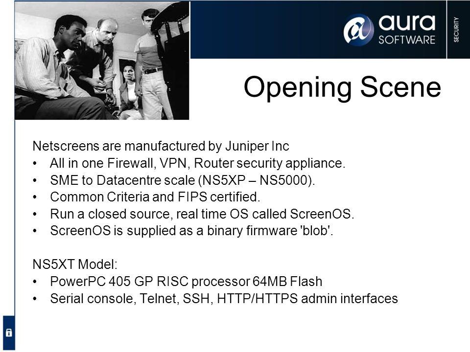 Opening Scene Netscreens are manufactured by Juniper Inc