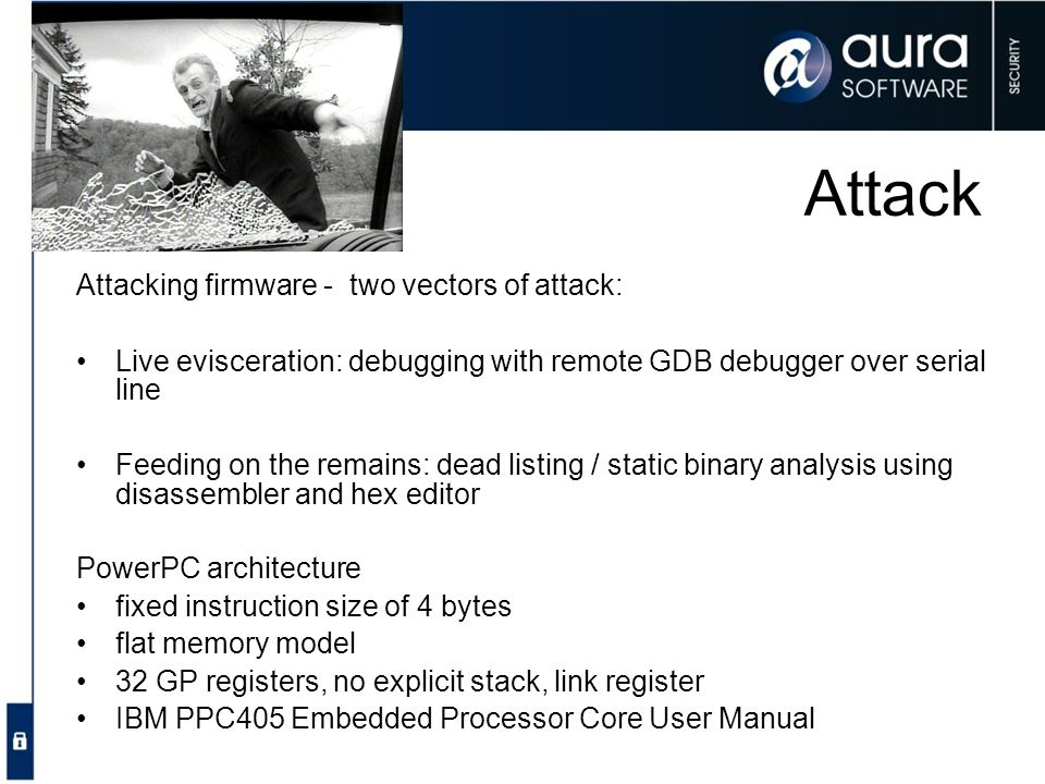 Attack Attacking firmware - two vectors of attack: