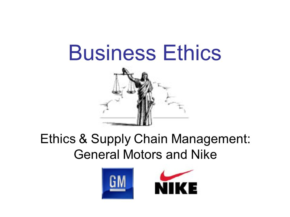 Ethics & Supply Chain Management: General Motors and Nike